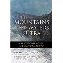 """The Mountains and Waters Sutra: A Practitioner's Guide to Dogen's """"Sansuikyo"""""""