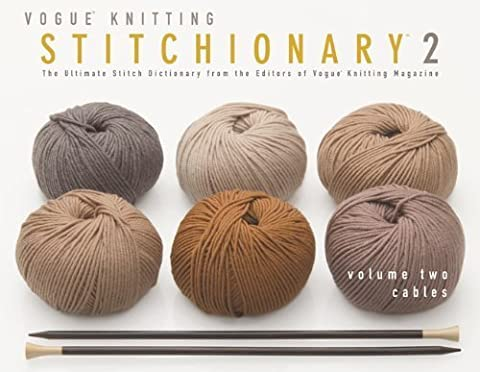 Cables: The Ultimate Stitch Dictionary from the Editors of Vogue Knitting Magazine: 2 (Vogue Knitting Stitchionary) by Vogue Knitting Magazine (2012-08-07)