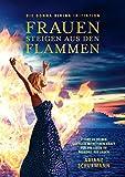 Frauen steigen aus den Flammen: Die Donna Divina Initiation - 7 Tore zu deiner göttlich weiblichen Kraft für ein Leben im Paradies auf Erden