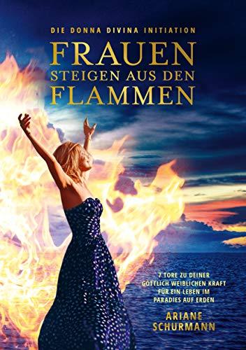 Frauen Und Erde (Frauen steigen aus den Flammen: Die Donna Divina Initiation - 7 Tore zu deiner göttlich weiblichen Kraft für ein Leben im Paradies auf Erden)