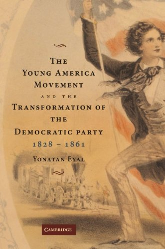 The Young America Movement and the Transformation of the Democratic Party, 1828 1861 por Yonatan Eyal