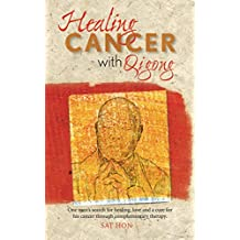 Healing Cancer With Qigong: One man's search for healing and love in curing his cancer with complementary therapy (English Edition)
