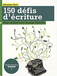 150 Défis d'écriture : Pour en finir avec la page blanche