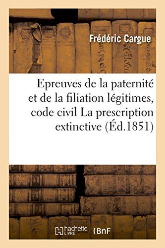 Epreuves de la paternité et de la filiation légitimes, code civil La prescription extinctive, thèse
