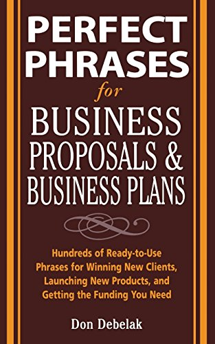 Perfect Phrases for Business Proposals and Business Plans: Hundreds of Ready-to-use Phrases for Winning New Clients, Launching New Products, and Getting the Funding You Need (Perfect Phrases Series) by Don Debelak (1-Oct-2005) Paperback par Don Debelak