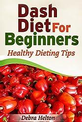 Dash Diet For Beginners: Healthy Dieting Tips by Debra Helton (2014-02-12)