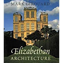 [(Elizabethan Architecture : Its Rise and Fall, 1540-1640)] [By (author) Mark Girouard] published on (December, 2009)