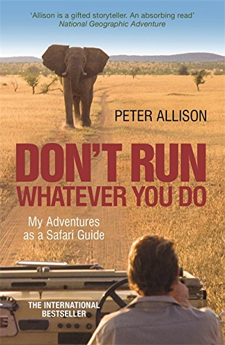DON'T RUN, Whatever You Do: My Adventures as a Safari Guide