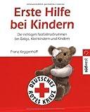 Erste Hilfe bei Kindern: Die richtigen Notfallmaßnahmen bei Babys, Kleinkindern und Kindern