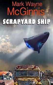 Scrapyard Ship (Scrapyard Ship series Book 1) by [McGinnis, Mark Wayne]