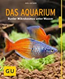 : Das Aquarium: Bunter Mikrokosmos im Becken (GU Tierratgeber)