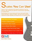 Scales You Can Use!: Learn to truly understand the patterns guitarists need for soloing, sight reading and general musicianship regardless of musical ... exercises. (GMI - Guitar & Music Institute)