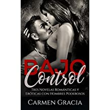 Bajo Control: Tres Novelas Románticas y Eróticas con Hombres Poderosos (Colección de Romance y Erótica)