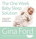 The One-Week Baby Sleep Solution: Your 7 day plan for a good night's sleep – for baby and you!