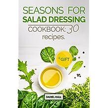 Seasons  for  salad dressing. Cookbook: 30 recipes (English Edition)