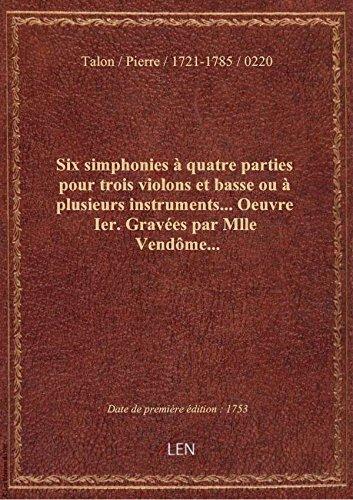 Six simphonies  quatre parties pour trois violons et basse ou  plusieurs instruments... Oeuvre Ier