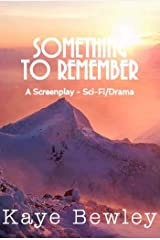 Something To Remember: A screenplay - Sci-Fi/Drama Kindle Edition