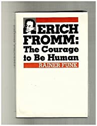 Erich Fromm: The Courage to Be Human by Rainer Funk (1982-07-03)