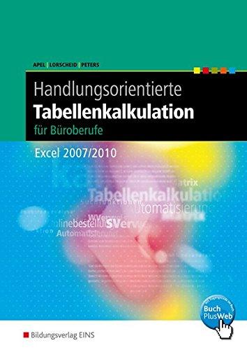 Handlungsorientierte Tabellenkalkulation / Excel 2007 / 2010: Handlungsorientierte Tabellenkalkulation für Büroberufe: Excel 2007 / 2010: Schülerband