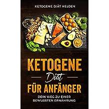 Ketogene Diät für Anfänger: Dein Weg zu einer bewussten Ernährung. Einführung in die ketogene Ernährungsweise. Grundlagenbuch | Toller Ernährungsplan