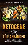 Ketogene Diät für Anfänger: Dein Weg zu einer bewussten Ernährung. Einführung in die ketogene Ernährungsweise. Grundlagenbuch   Toller Ernährungsplan