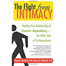 The Flight from Intimacy: Healing Your Relationship of Counter-dependence ??? The Other Side of Co-dependency by Janae B. Weinhold Ph.D. (2008-01-28)