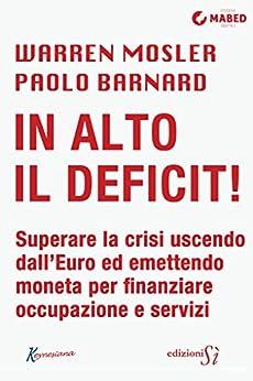 In alto il deficit! di [Mosler, Warren, Barnard, Paolo]