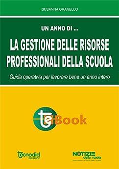 La gestione delle risorse professionali della scuola: Guida operativa per lavorare bene un anno intero di [Granello, Susanna]