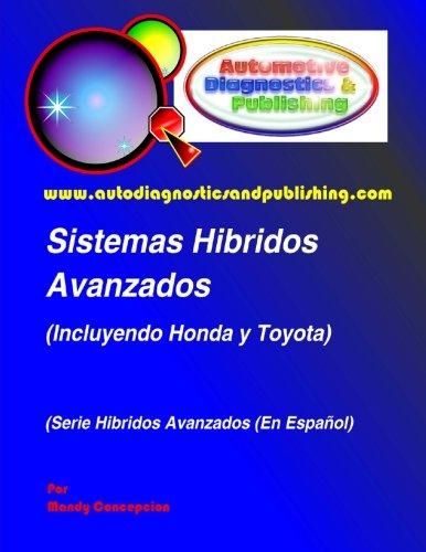 Sistemas Híbridos Avanzados: (Incluyendo Modelos HONDA y TOYOTA): Volume 1 por Mandy Concepcion