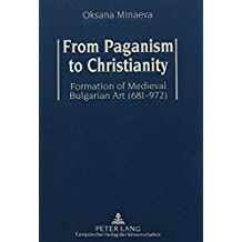 From Paganism to Christianity: Formation of Medieval Bulgarian Art (681-972)