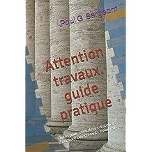 Attention travaux  Paul G. Sergeant: Outils pour animateurs d'ateliers d'écriture ou écrivants ambitieux
