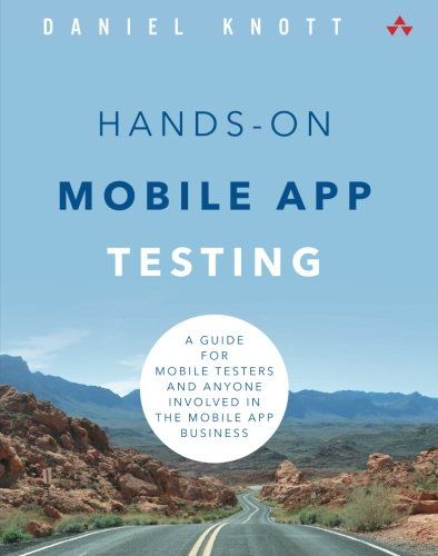 Hands-On Mobile App Testing: A Guide for Mobile Testers and Anyone Involved in the Mobile App Business: A Guide for Mobile Testers and Anyone Involved in the Mobile App Business (Tester App)