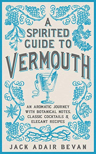 A Spirited Guide to Vermouth: An aromatic journey with botanical notes, classic cocktails and elegant recipes (English Edition)
