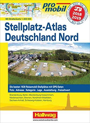Deutschland Nord Stellplatz-Atlas 2018/2018: Mit Strassenkarte 1:800 000. Die besten 1630 Reisemobil-Stellplätze mit GPS-Daten, Foto, Adresse, ... Ausstattung, Freizeitwert (Hallwag Promobil)