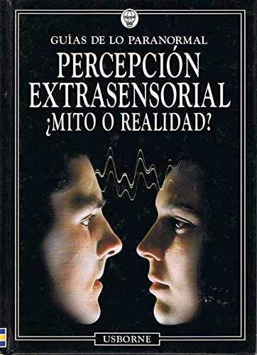 Percepcion extrasensorial, ¿mito orealidad? (Guias De Lo Paranormal)