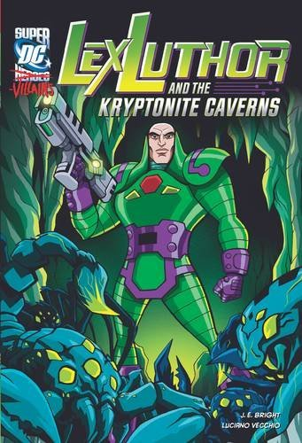 Lex Luthor and the Kryptonite Caverns (DC Super-villains) by J.E. Bright (2013-05-23)