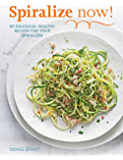 Spiralize Now: 80 Delicious, Healthy Recipes for your Spiralizer (English Edition)