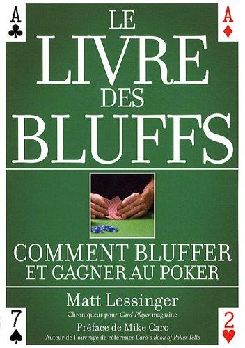 Le livre des bluffs : Comment bluffer et gagner au poker