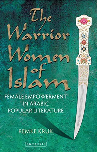 The Warrior Women of Islam: Female Empowerment in Arabic Popular Literature (Library of Middle East History) (English Edition)