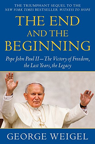 The End and the Beginning: Pope John Paul II--The Victory of Freedom, the Last Years, the Legacy por George Weigel