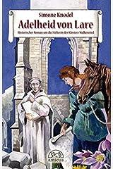 Adelheid von Lare: Historischer Roman: Historischer Roman um die Stifterin des Klosters Walkenried Taschenbuch