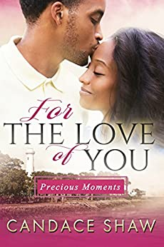 For the Love of You (Precious Moments Book 1) by [Shaw, Candace]