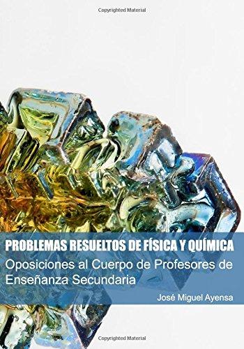 Oposiciones al Cuerpo de Profesores de Enseñanza Secundaria: Problemas resueltos de Física y Química