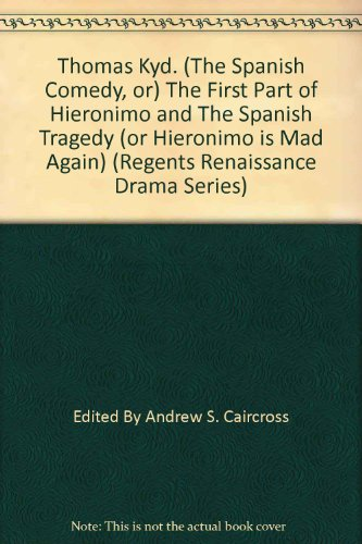 Thomas Kyd. (The Spanish Comedy, or) The First Part of Hieronimo and The Spanish Tragedy (or Hieronimo is Mad Again) (Regents Renaissance Drama Series)
