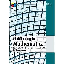 Einfuehrung in Mathematica: Beruecksichtigt die kostenlose Version 10 für den Raspberry Pi (mitp Professional)