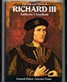 The Life and Times of Richard III : King and Queens of England Series. General Editor Antonia Fraser