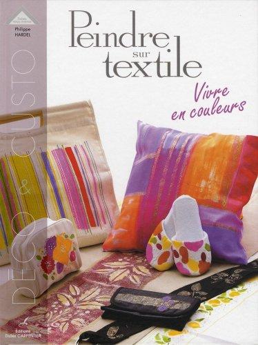 Peindre sur textile : Vivre en couleurs par Philippe Hardel