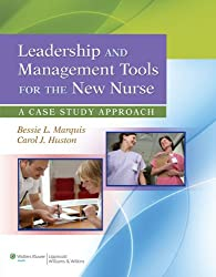 Leadership and Management Tools for the New Nurse: A Case Study Approach (New Title By Well Established)