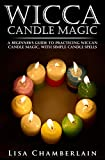 Wicca Candle Magic: A Beginner's Guide to Practicing Wiccan Candle Magic, with Simp...