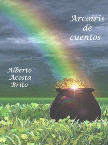 Arcoiris de cuentos por Alberto Acosta Brito